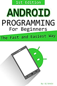 Android Programming for Beginners: The Fast and Easy Way: Creating Your First Android Application the Fast and Easiest Way Using Corona SDK (Quick Guide Edition Book 1)