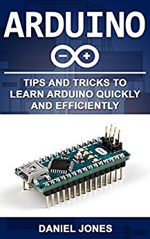 Arduino: Tips and Tricks to Learn Arduino quickly and efficiently