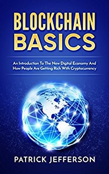 Blockchain Basics – An Introduction To The New Digital Economy And How People Are Getting Rich With Cryptocurrency