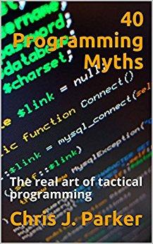 40 Programming Myths – The real art of tactical programming