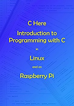 C Here – Programming In C in Linux and Raspberry Pi